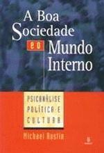 A Boa Sociedade e o Mundo Interno - Psicanálise Política e Cultura