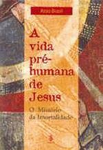 A Vida Pré-humana de Jesus
