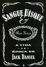 SANGUE E UISQUE - A VIDA E A EPOCA DE JACK DANIEL