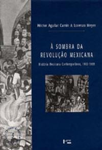 À Sombra da Revolução Mexicana: História Mexicana Contemporânea - 1910-1989