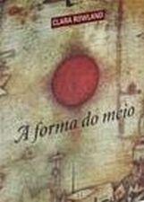 Forma do Meio, A: Livro e Narração na Obra de João Guimarães Rosa