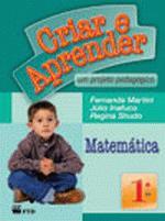Criar e Aprender Matematica 1º Ano um Projeto Pedagógico de Fernanda Martini / Julio/ Regina pela Ftd