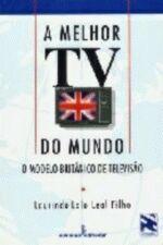 Melhor Tv do Mundo, A: O Modelo Britânico de Televisão