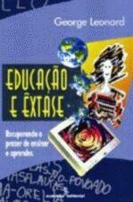 Educação e êxtase - Recuperando o Prazer de Ensinar e Aprender