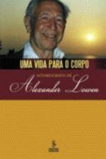 Uma vida para o corpo: autobiografia de Alexander Lowen