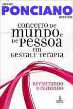 CONCEITO DE MUNDO E DE PESSOA EM GESTALT-TERAPIA