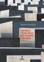 Violencia Psicológica nas Relacoes Conjugais: Pesquisa e Intervencao Clinica