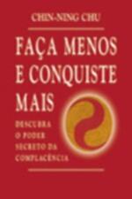 Faça Menos e Conquiste Mais de Chin-Ning Chu pela Rocco (2001)