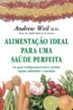 Alimentacao Ideal Para Uma Saude Perfeita - Um Guia Indispensavel Para Comida, Regime Alimentar E Nutricao