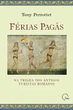 Férias Pagãs : na Trilha dos Antigos Turistas Romanos