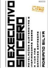 O Executivo Sincero - Revelações Subversivas e Inspiradoras Sobre a Vida nas Grandes Empresas
