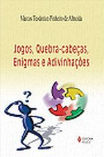 Jogos, Quebra-cabeças, Enigmas e Adivinhações - 2ª Edição