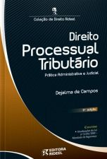 Direito Processual Tributario Pratica Administrativa e Judicial