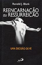 REENCARNACAO OU RESSURREICAO UMA DECISAO DE FE