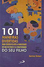 101 Maneiras Divertidas para Desenvolver a Habilidade de Raciocinio e a Criatividade do seu Filho