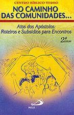 No Caminho das Comunidades - Atos dos Apóstolos: Roteiros e Subsídios para Encontros - Segundo Volume