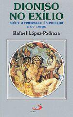 Dioniso no Exilio Sobre a Repressao da Emocao e do Corpo
