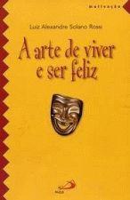 ARTE DE VIVER E SER FELIZ, A
