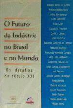 Futuro Da Industria No Brasil E No Mundo, O - Os Desafios Do Século Xxi