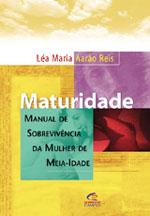 Maturidade- Manual de Sobrevivência da Mulher de Meia-idade