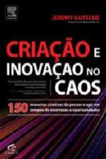 Criação e Inovação no Caos - 150 Maneiras Criativas de Pensar e Agir de Jeremy Gutsche pela Elsevier (2010)