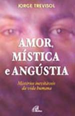 AMOR MISTICA E ANGUSTIA MISTERIOS INEVITAVEIS DA VIDA HUMANA