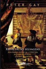 Represálias Selvagens - Realidade e Ficção na Literatura de Charles Dickens, Gustave Flaubert e Thomas Mann