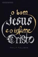 O Bom Jesus e o Infame Cristo