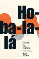 Ho-ba-la-lÁ À Procura de João Gilberto
