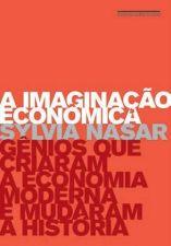 Imaginacão Econômica: Gênios Que Criaram a Econômia Moderna e Mudaram a História, A
