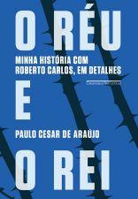 O rei e o rei: Minha história com Roberto Carlos, em detalhes