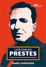 Luís Carlos Prestes - um Revolucionário Entre Dois Mundos