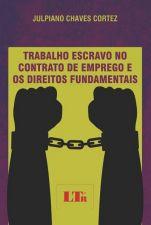 Trabalho Escravo no Contrato de Emprego e os Direitos Fundamentais