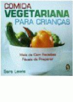 Comida Vegetariana para Crianças - Mais de Cem Receitas Fáceis de Prep