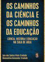 Os Caminhos da Ciência e os Caminhos da Educação