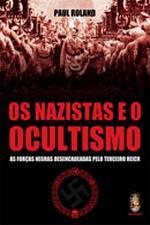 Os Nazistas e o Ocultismo - as Forças Desencadeadas pelo Terceiro Reich