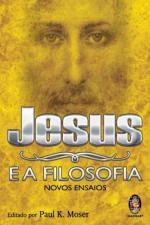 Jesus e a Filosofia Novos Ensaios
