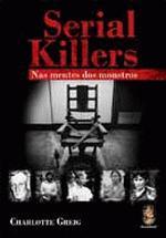 Serial Killers: Nas Mentes dos Monstros