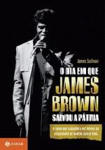 O Dia Que James Brown Salvou a Pátria