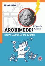 Arquimedes: e a Suas Maquinas de Guerra - Colecão Gênios da Ciência