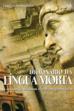 Dicionário da Língua Morta: a Origem de Máximas e Expressões em Latim