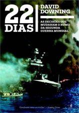 22 Dias - as Decisoes Que Mudaram o Rumo da Segunda Guerra Mundial