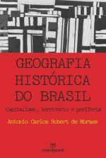 GEOGRAFIA HISTORICA DO BRASIL - CAPITALISMO, TERRITORIO E PERIFERIA - 1