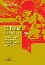 O Brasil Contado as Crianças - Viriato Correa e a Literatura Escolar Brasileira (1934-1961)