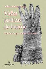 Visões Políticas do Império - Diplomatas Belgas no Brasil - 1834-1864