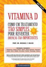 Vitamina D - Como um Tratamento tão Simples Pode Reverter Doenças Tão
