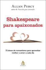 Shakespeare para Apaixonados - 72 Doses de Romantismo para Aproveitar Melhor o Amor a Cada Dia