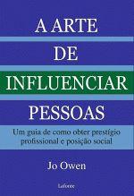 A ARTE DE INFLUENCIAR PESSOAS UM GUIA DE COMO OBTER PRESTIGIO PROFISSIONAL