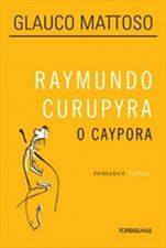 Raymundo Curupyra: o Caypora / Capa Dura / Romance Lyrico
