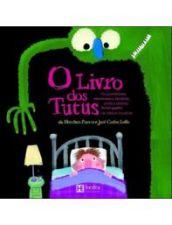 Livro dos Tutus, O: Os Assombros, Monstruosos, Horríveis, Cruéis e Terríveis Bichos...
